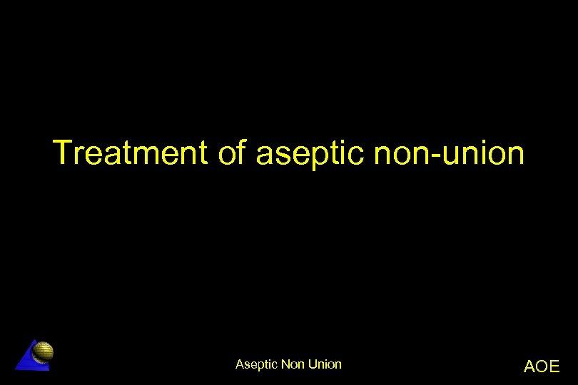 Treatment of aseptic non-union Aseptic Non Union AOE