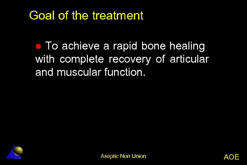 Goal of the treatment To achieve a rapid bone healing with complete recovery of