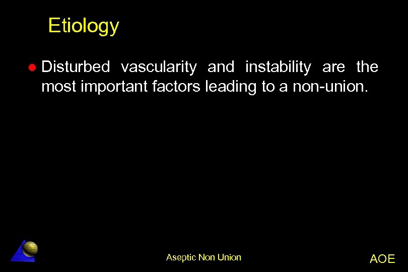 Etiology l Disturbed vascularity and instability are the most important factors leading to a