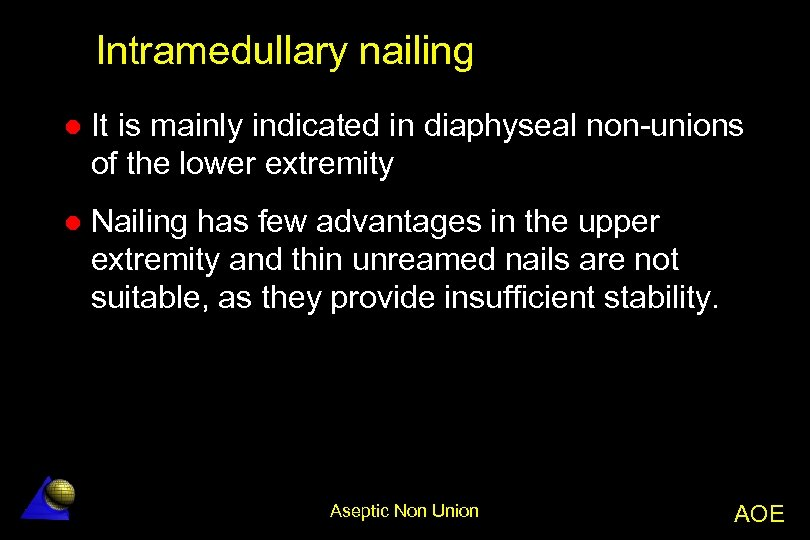 Intramedullary nailing l It is mainly indicated in diaphyseal non-unions of the lower extremity