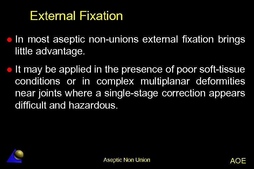 External Fixation l In most aseptic non-unions external fixation brings little advantage. l It