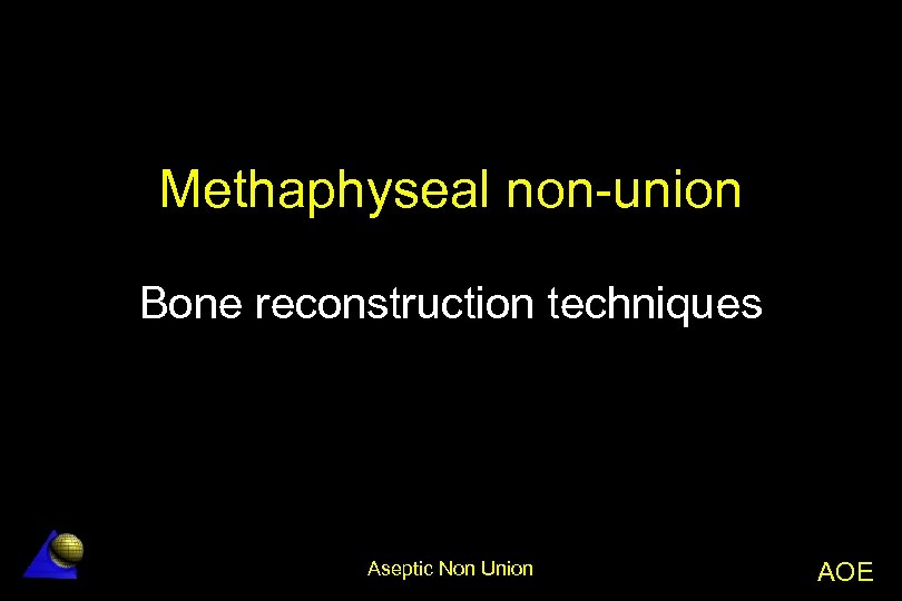 Methaphyseal non-union Bone reconstruction techniques Aseptic Non Union AOE