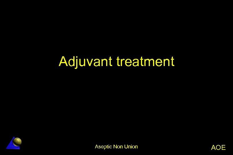Adjuvant treatment Aseptic Non Union AOE