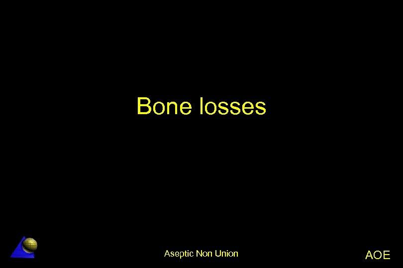 Bone losses Aseptic Non Union AOE