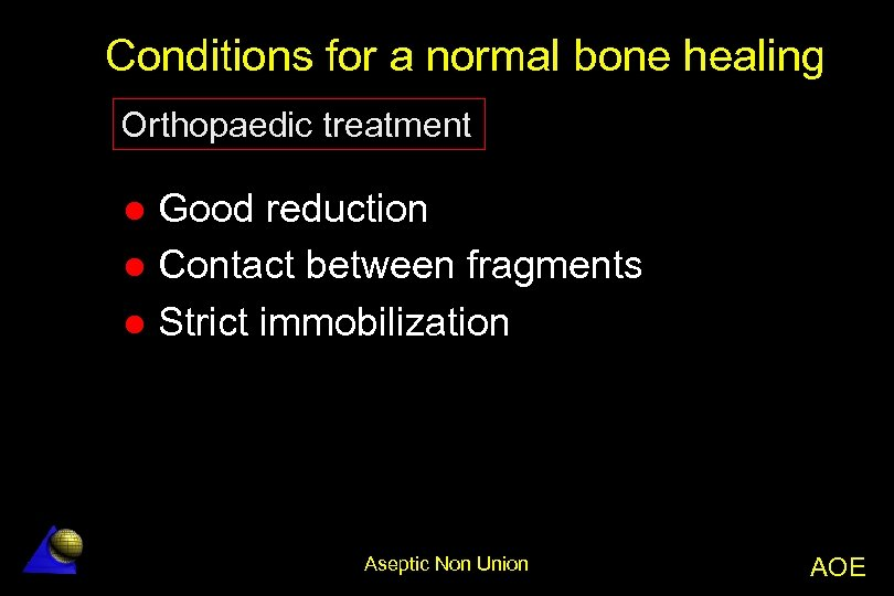 Conditions for a normal bone healing Orthopaedic treatment Good reduction l Contact between fragments