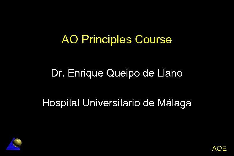 AO Principles Course Dr. Enrique Queipo de Llano Hospital Universitario de Málaga Aseptic Non
