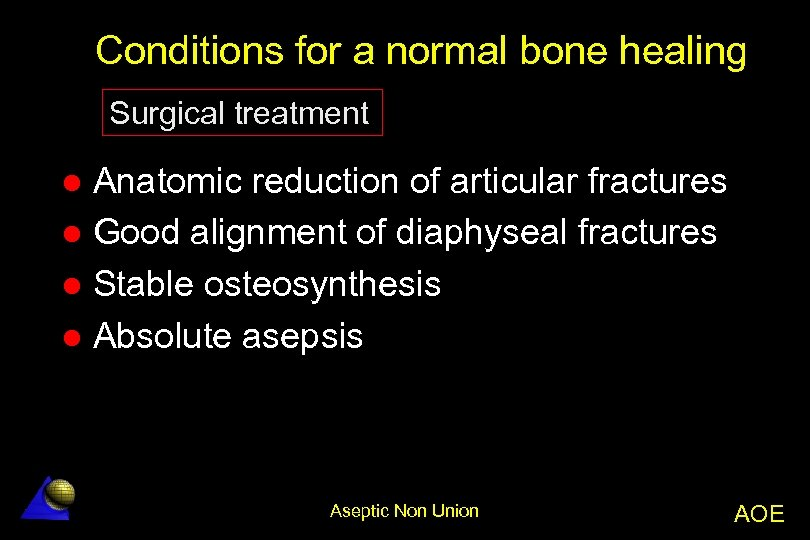 Conditions for a normal bone healing Surgical treatment Anatomic reduction of articular fractures l