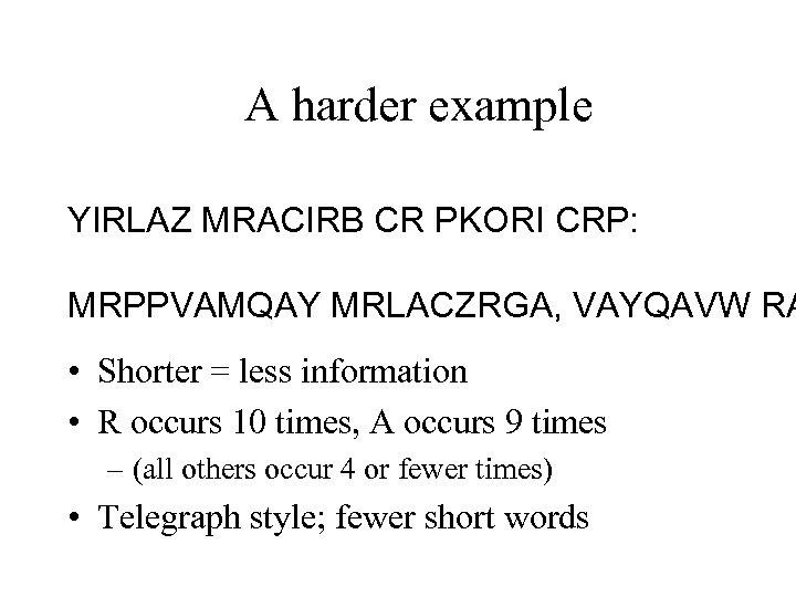 A harder example YIRLAZ MRACIRB CR PKORI CRP: MRPPVAMQAY MRLACZRGA, VAYQAVW RA • Shorter