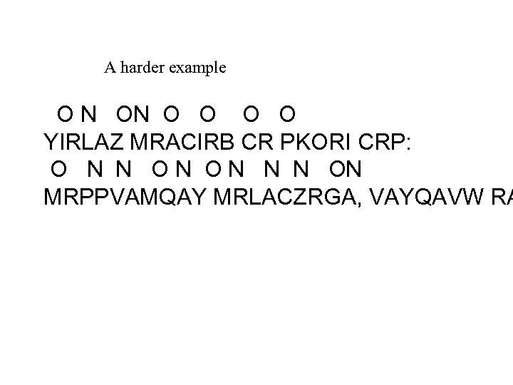 A harder example O N ON O O YIRLAZ MRACIRB CR PKORI CRP: O