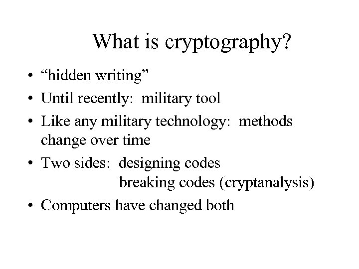 """What is cryptography? • """"hidden writing"""" • Until recently: military tool • Like any"""