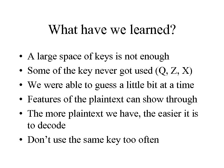 What have we learned? • • • A large space of keys is not