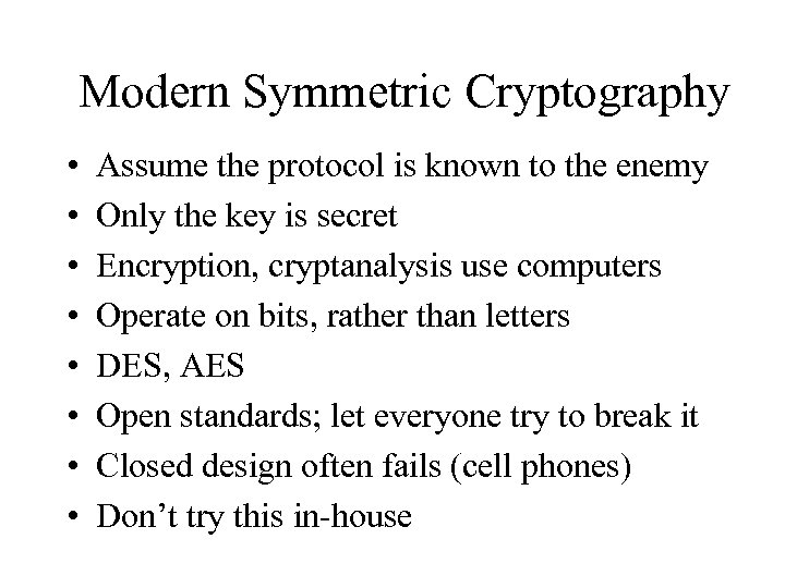 Modern Symmetric Cryptography • • Assume the protocol is known to the enemy Only