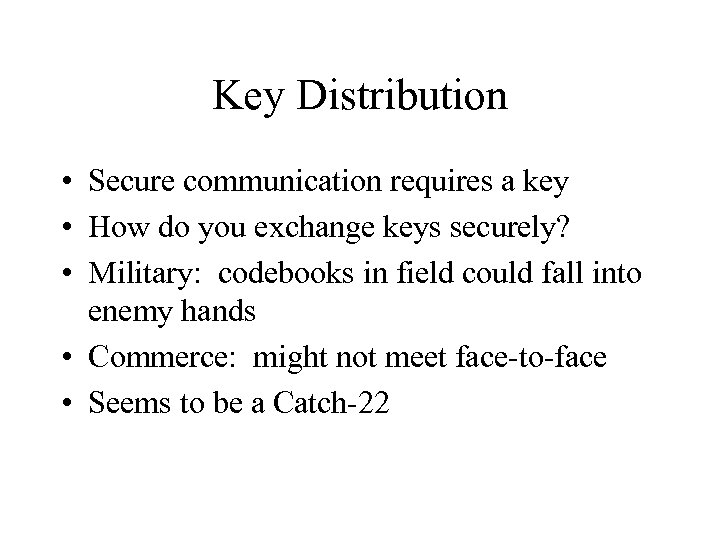 Key Distribution • Secure communication requires a key • How do you exchange keys