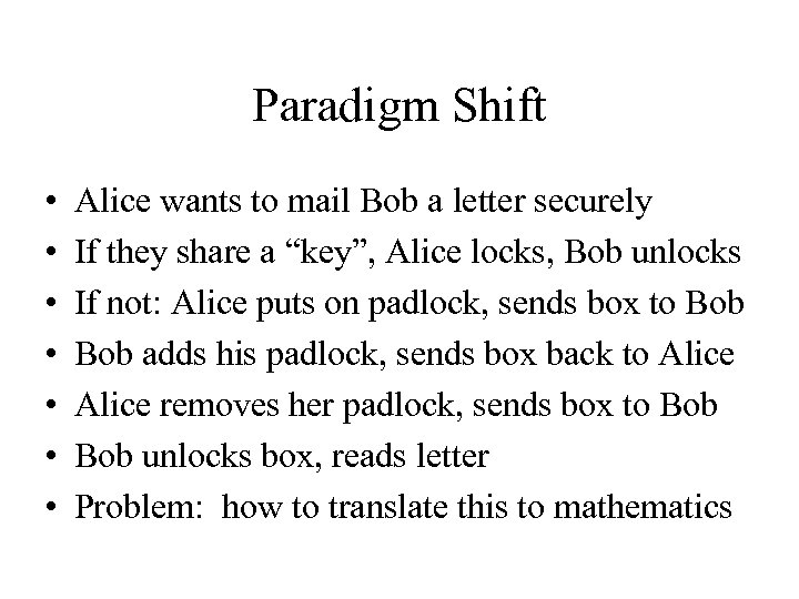 Paradigm Shift • • Alice wants to mail Bob a letter securely If they