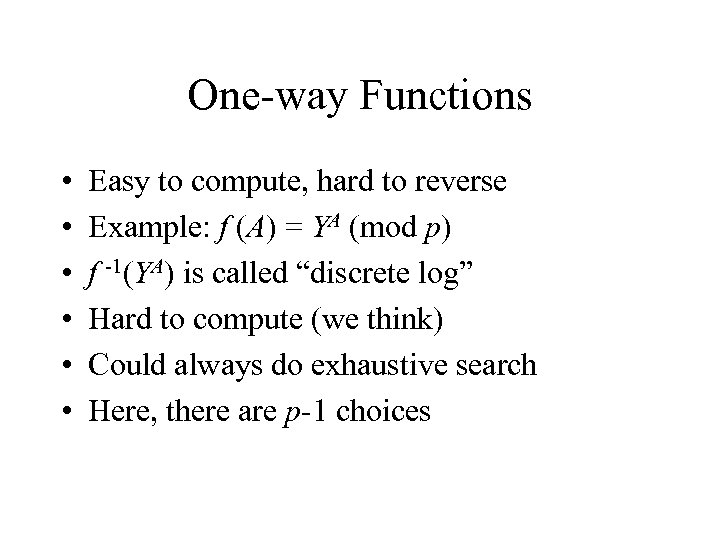 One-way Functions • • • Easy to compute, hard to reverse Example: f (A)