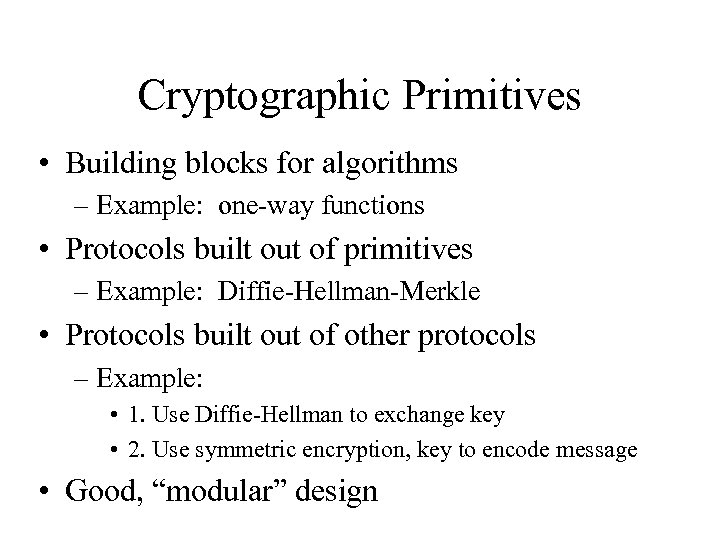 Cryptographic Primitives • Building blocks for algorithms – Example: one-way functions • Protocols built