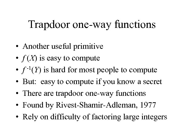 Trapdoor one-way functions • • Another useful primitive f (X) is easy to compute