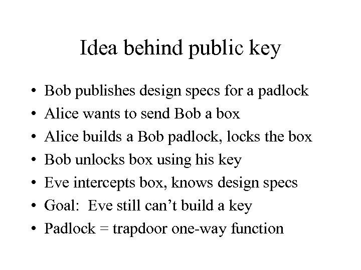 Idea behind public key • • Bob publishes design specs for a padlock Alice