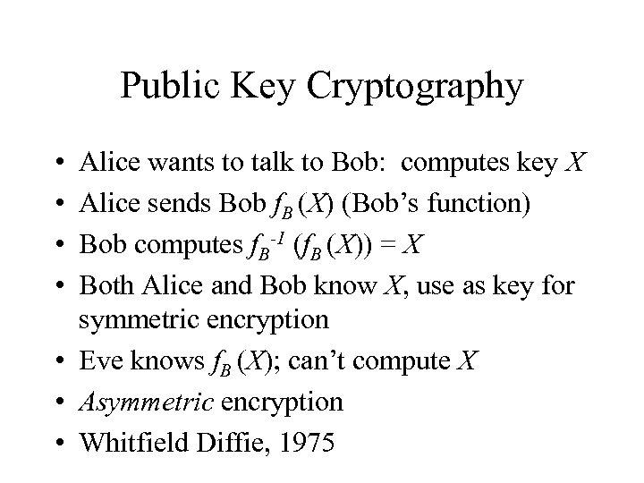 Public Key Cryptography • • Alice wants to talk to Bob: computes key X