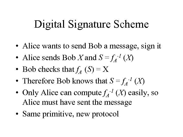 Digital Signature Scheme • • • Alice wants to send Bob a message, sign