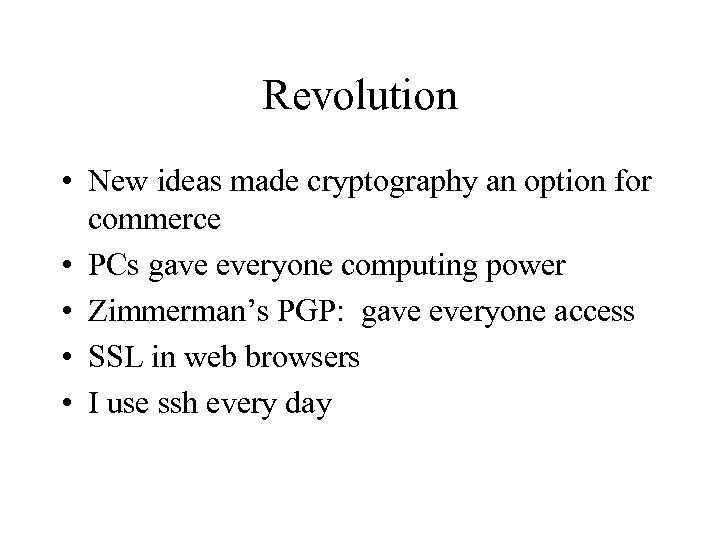 Revolution • New ideas made cryptography an option for commerce • PCs gave everyone