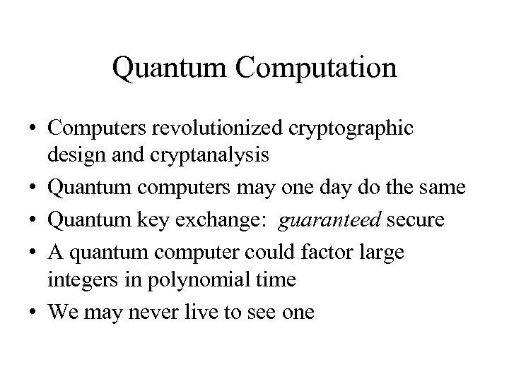 Quantum Computation • Computers revolutionized cryptographic design and cryptanalysis • Quantum computers may one