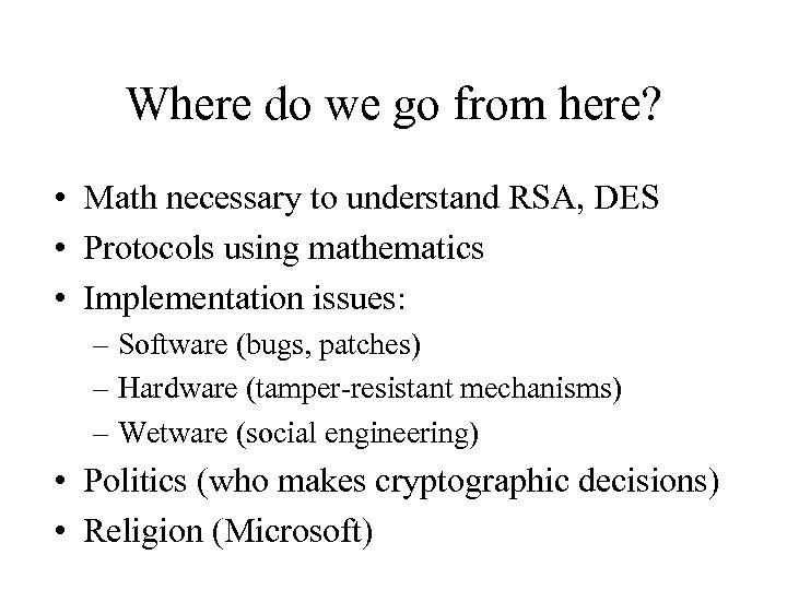 Where do we go from here? • Math necessary to understand RSA, DES •