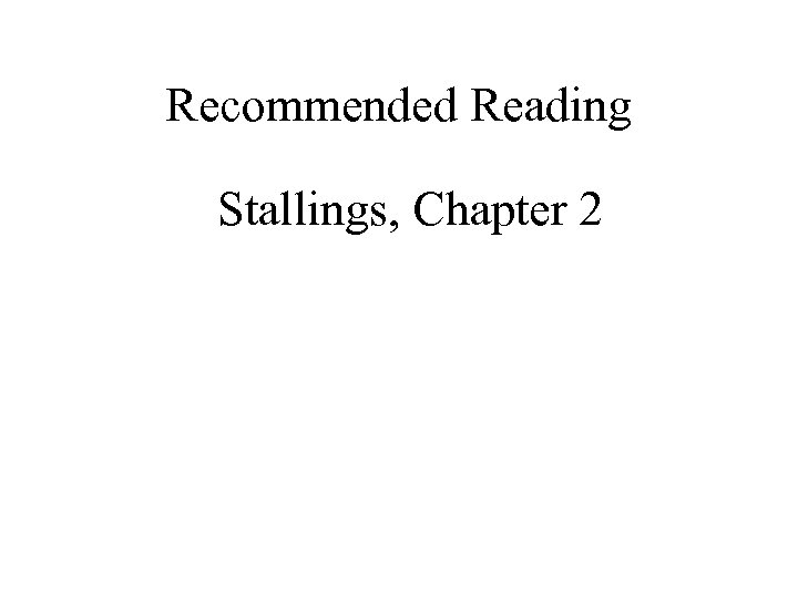 Recommended Reading Stallings, Chapter 2