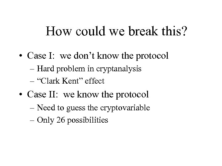 How could we break this? • Case I: we don't know the protocol –