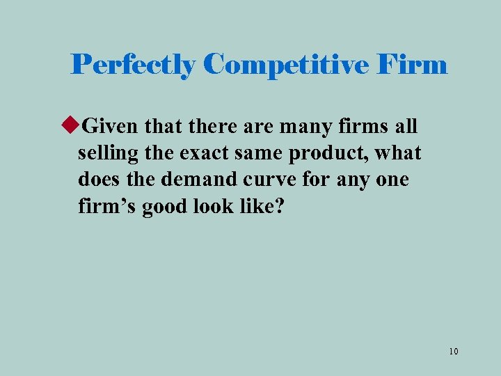 Perfectly Competitive Firm u. Given that there are many firms all selling the exact