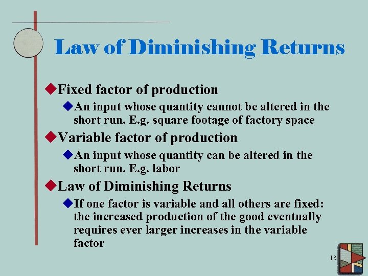 Law of Diminishing Returns u. Fixed factor of production u. An input whose quantity