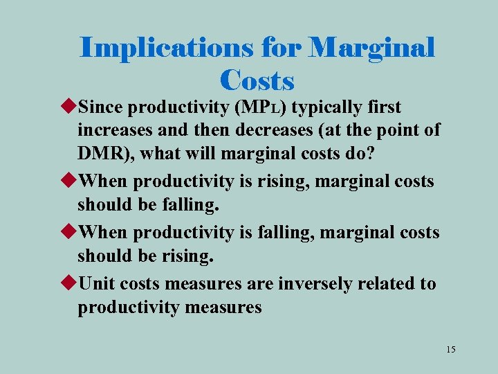 Implications for Marginal Costs u. Since productivity (MPL) typically first increases and then decreases