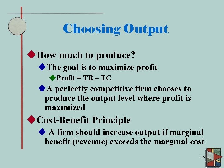 Choosing Output u. How much to produce? u. The goal is to maximize profit