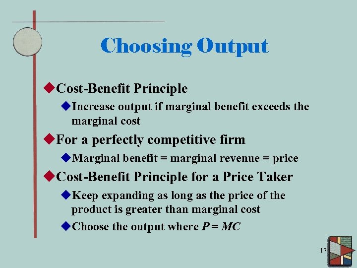 Choosing Output u. Cost-Benefit Principle u. Increase output if marginal benefit exceeds the marginal