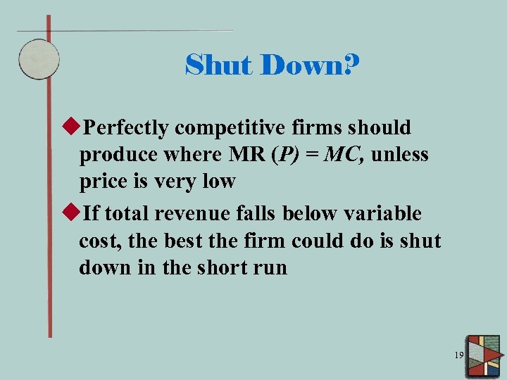 Shut Down? u. Perfectly competitive firms should produce where MR (P) = MC, unless