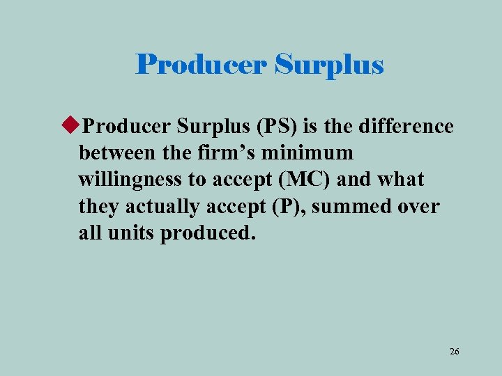 Producer Surplus u. Producer Surplus (PS) is the difference between the firm's minimum willingness