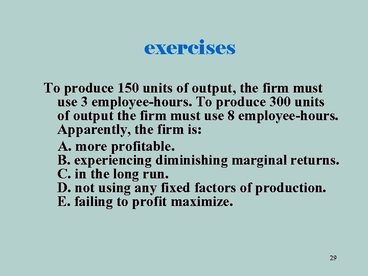 exercises To produce 150 units of output, the firm must use 3 employee-hours. To
