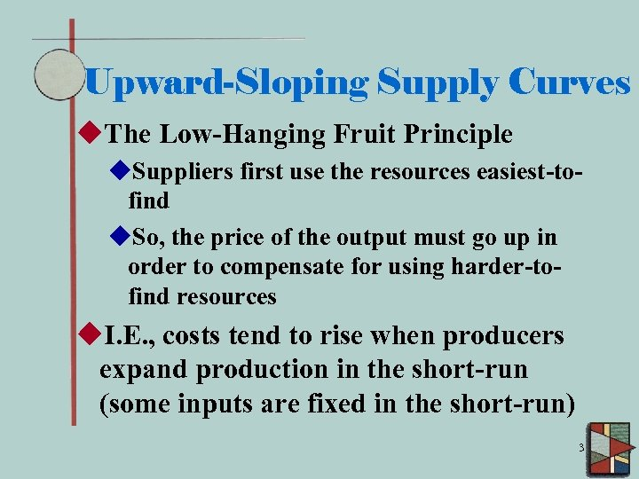 Upward-Sloping Supply Curves u. The Low-Hanging Fruit Principle u. Suppliers first use the resources
