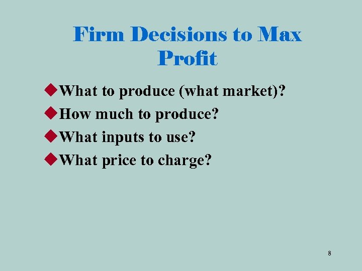Firm Decisions to Max Profit u. What to produce (what market)? u. How much