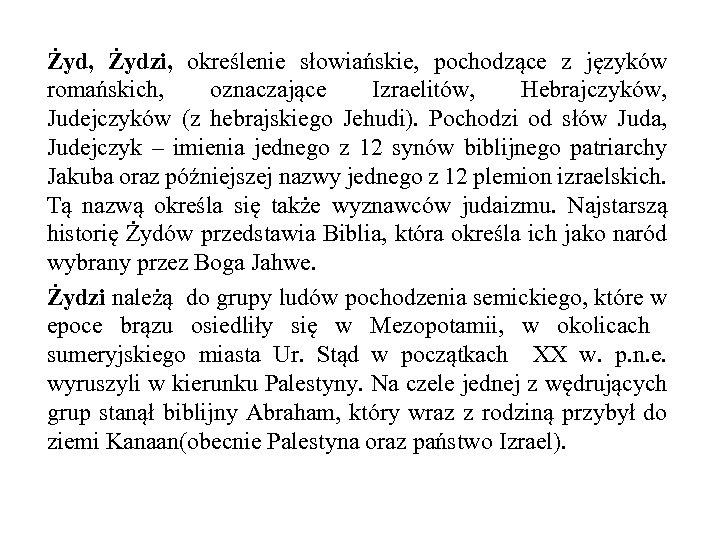 Żyd, Żydzi, określenie słowiańskie, pochodzące z języków romańskich, oznaczające Izraelitów, Hebrajczyków, Judejczyków (z hebrajskiego