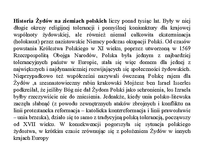 Historia Żydów na ziemiach polskich liczy ponad tysiąc lat. Były w niej długie okresy