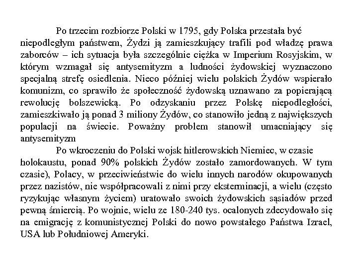 Po trzecim rozbiorze Polski w 1795, gdy Polska przestała być niepodległym państwem, Żydzi ją