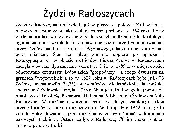 Żydzi w Radoszycach mieszkali już w pierwszej połowie XVI wieku, a pierwsze pisemne wzmianki
