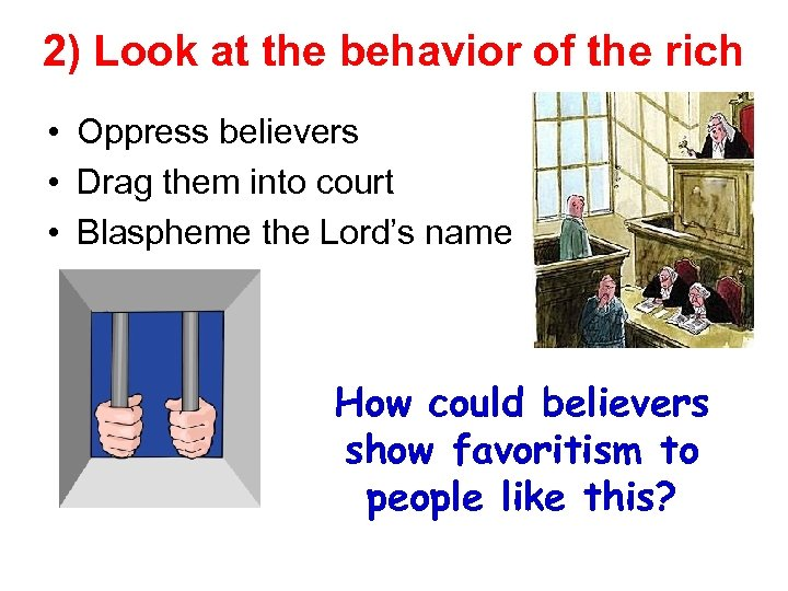 2) Look at the behavior of the rich • Oppress believers • Drag them