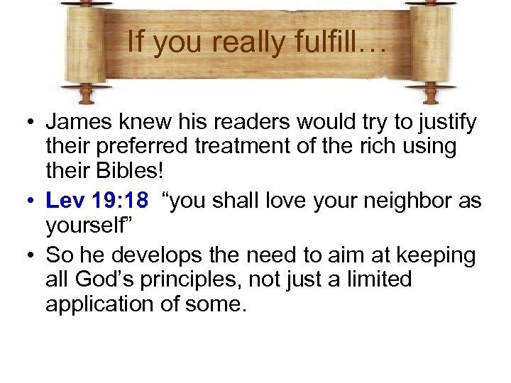 If you really fulfill… • James knew his readers would try to justify their