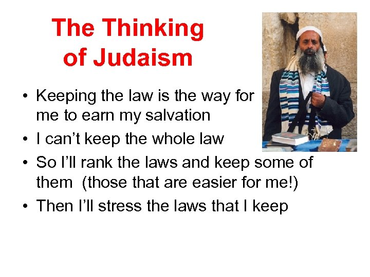 The Thinking of Judaism • Keeping the law is the way for me to
