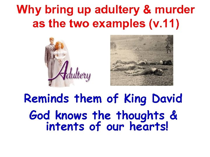 Why bring up adultery & murder as the two examples (v. 11) Reminds them