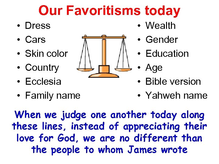 Our Favoritisms today • • • Dress Cars Skin color Country Ecclesia Family name
