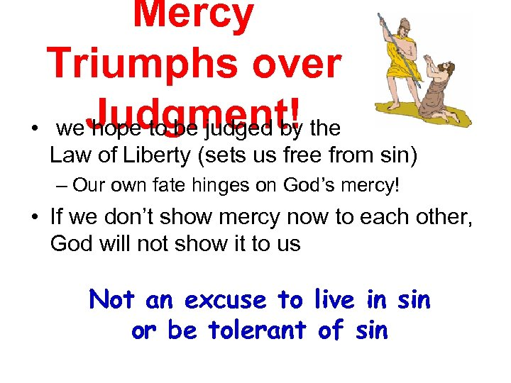 Mercy Triumphs over • we. Judgment! the hope to be judged by Law of