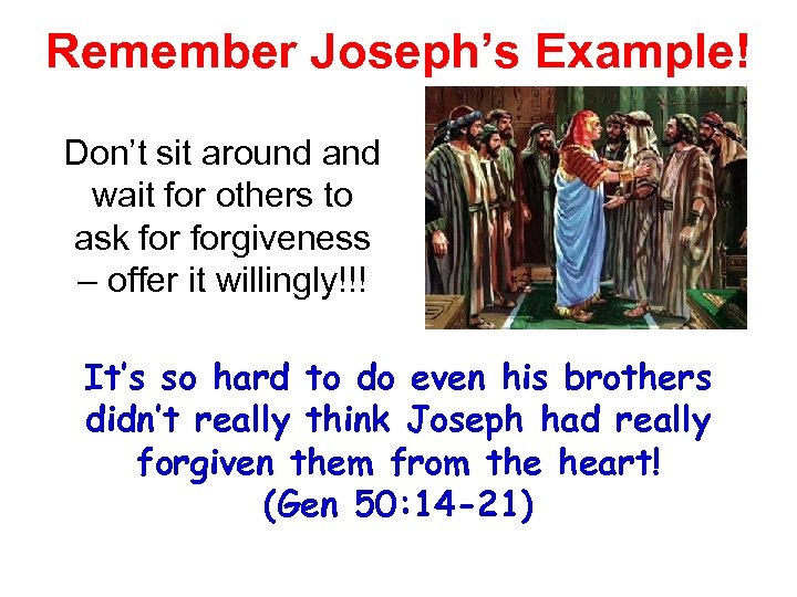 Remember Joseph's Example! Don't sit around and wait for others to ask forgiveness –